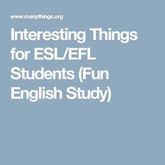 Interesting Things for ESL/EFL Students (Fun English Study)