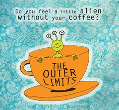 Tee! Hee! The Outer Limits - How we feel when we are out of coffee? What my #coffee says June 20A