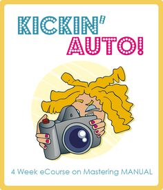 Kickin' Auto! a 4 week eCourse about Mastering Manual!! Click to learn more...