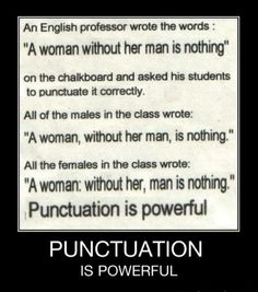 ... a woman: without her, man is nothing ... punctuation is powerful