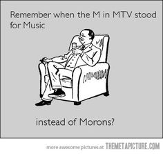 Actually, no. It was a channel *about* music at first. You know why? Because no one was making music videos before MTV. They just played Thriller over and over. And the adults cringed and complained and called it a channel for ignorant, lazy kids (aka morons).