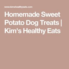 Homemade Sweet Potato Dog Treats | Kim's Healthy Eats