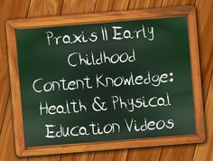 http://www.mometrix.com/academy/praxis-ii-early-childhood-content-knowledge-health-and-physical-education/   Praxis II Early Childhood Content Knowledge: Health and Physical Education Videos