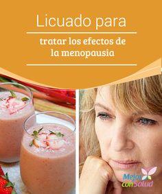 Licuado para tratar los efectos de la menopausia  La menopausia abre un nuevo ciclo en nuestra vida en el que hemos de cuidarnos un poco más. Es común que todo cambio se afronte con un poco de angustia, pero la pérdida de la menstruación no debe verse con miedo.