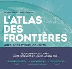 Delphine Papin et Bruno Tertrais - L'atlas des frontières - Murs, conflits, migrations. Bruno, Delphine, Walls