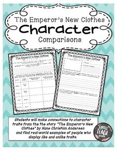 Students will make connections to character traits from the the story The Emperors New Clothes by Hans Christian Andersen and find real-world examples of people who display like and unlike traits.Students will brainstorm how people today (celebrities, characters from other stories, athletes, national leaders, etc.) are like and unlike the characters in the story.