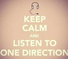 Keep calm and listen to one direction !