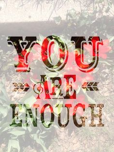 You Are Enough — Cleanse Your Life