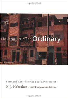 The Structure of the Ordinary PDF By:N. Habraken Published on 2000 by MIT Press The influential Dutch architect's long-awaited manifesto . Form Control, Concept Architecture, Built Environment, Book Of Life, The Ordinary, Long Awaited, Dutch, Books, People