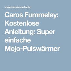 Caros Fummeley: Kostenlose Anleitung: Super einfache Mojo-Pulswärmer