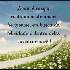 Amar é procurar a felicidade por todos os cantos e sempre encontrar você!