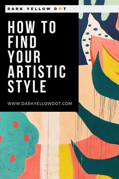 How To Find Your Artistic Style | Supporting Emerging Artists | London, UK | Dark Yellow Dot
