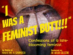"""I was a Feminist Butt"" 