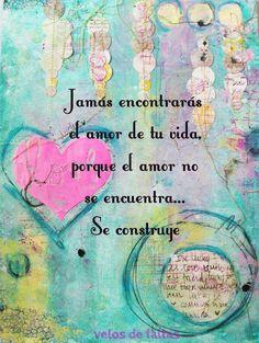 El amor se construye frases Frases, palabras, vida,español