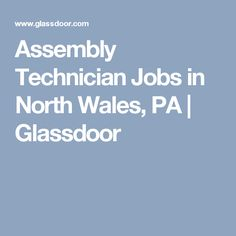 assembly technician jobs in north wales pa glassdoor - Assembly Technician Jobs