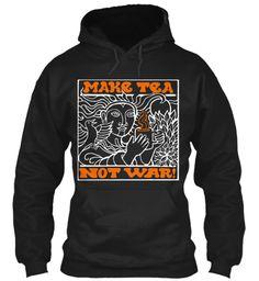 MaKe TeA Not War! Black Hoodie