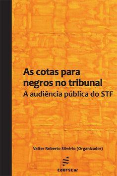 Cotas para negros no tribunal: A audiência pública do STF | EdUFSCar