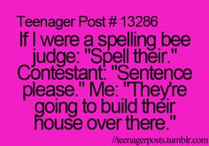 "If I were a spelling bee judge: ""Spell their."" Contestant: ""Sentence please."" Me: ""They're going to build their house over there."""