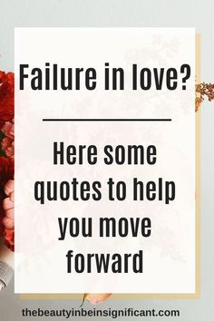 Think you're a failure in love? Here are 10 quotes to help you start moving foward!