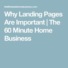 Why Landing Pages Are Important | The 60 Minute Home Business