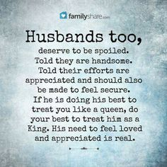 If he treats you like a Queen he deserves to be treated like a King ... this also applies to boyfriends.