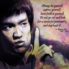 """Always be yourself""                                        - Bruce Lee"