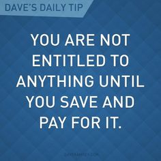 """You are not entitled to anything until you save and pay for it."" - Dave Ramsey Pay off Debt #debt"