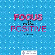 During recovery, it is important that you focus on the positive because it can give you an easier time in managing your treatment plans. #positive #motivational #quotes