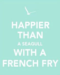 happier than a seagull with a french fry... lol