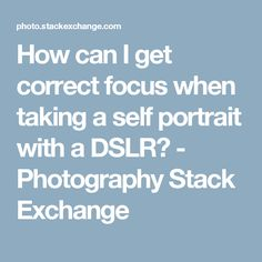 How can I get correct focus when taking a self portrait with a DSLR? - Photography Stack Exchange