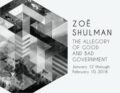 Zoë Shulman: The Allegory of Good and Bad Government - January 12 through February 10th, 2018