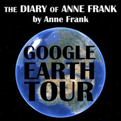 Diary of Anne Frank Google Earth Introduction Tour - The first time we busted out Google Earth on the projector to introduce my THE DIARY OF ANNE FRANK unit, students were riveted. And they still are...every time.  Germany, Amsterdam, the ghettos, and concentration camps...they get to see it all in 3D zoomed in to the street view. It's rockin awesome!