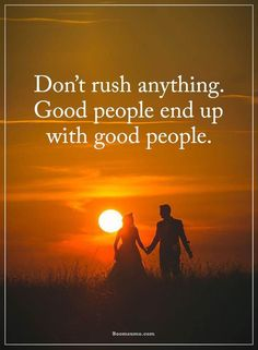 cool Good Quotes About life Don't Rush Anything Finally End With Good People #Relationships