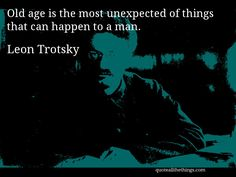 Leon Trotsky - quote -- Old age is the most unexpected of things that can happen to a man. #quote #quotation #aphorism