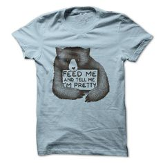 Feed Me And Tell Me I'm Pretty T Shirts, Hoodie Sweatshirts