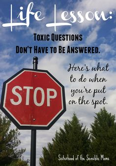 Life Lesson for Us All: Toxic Questions Don't Have to Be Answered. Here's what to do when you're put on the spot.| Parenting Advice | Life Hacks | Sisterhood of the Sensible Moms