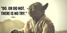 Wise words from Yoda!