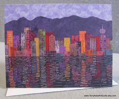 Art Quilt Note Card  Vancouver Cityscape at by TerryAskeArtQuilts, $3.00 Wow!  I love the buildings all in different fabrics.  The detail in the reflections is incredible.