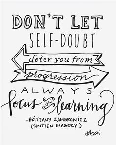"""Relentlessly study your craft. As a creative entrepreneur, it is incredibly easy to dwell on fears and critique yourself creatively and professionally. Don't let self doubt deter you from progression; always focus on learning. Confidence and positive growth will follow naturally."" // quote by brittney zambrowicz from an interview done on @Meredith C. Bullock 's blog"