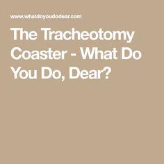 The Tracheotomy Coaster - What Do You Do, Dear?