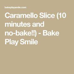 Caramello Slice (10 minutes and no-bake!!) - Bake Play Smile