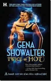 Book Two in Tales of an Extraordinary Girl by Gena Showalter, Twice as Hot. Read Twice