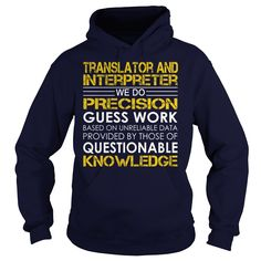 Translator and Interpreter We Do Precision Guess Work Knowledge T-Shirts, Hoodies. ADD TO CART ==► https://www.sunfrog.com/Jobs/Translator-and-Interpreter--Job-Title-Navy-Blue-Hoodie.html?id=41382