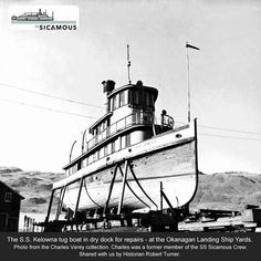 Tug Boat Kelowna - in a dry dock at the Okanagan landing Ship Yards (close to Vernon BC). Photo from the SS Sicamous Society Archives, donated by former crew member Charles Veney.