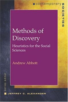 Methods of Discovery: Heuristics for the Social Sciences (Contemporary Societies Series): Andrew Abbott, Jeffrey C. Alexander: 9780393978148: Amazon.com: Books