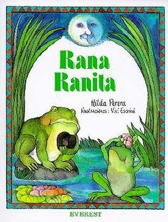 5-7 AÑOS. Rana Ranita / Hilda Perera. Una ranita no se quiere casar con el señor Sapo porque tiene otros planes mucho más interesantes: ¡quiere convertirse en pájaro y volar por los aires!