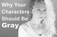 """Why Your Characters Should Be """"Gray"""" - Helping Writers Become Authors"""