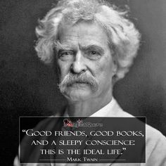 #MarkTwain  Good friends, good books, and a sleepy conscience: this is the ideal life.  #authorquotes #quote #quotes #friends #books #life #lifequotes #magicalquote