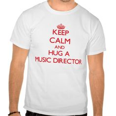 Keep Calm and Hug a Music Director T Shirt, Hoodie Sweatshirt