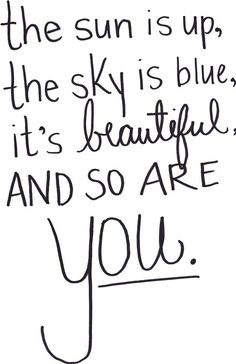 You'll probably see this tonight but I want you to know you are so beautiful! I love you so much and if you ever need anybody to talk to or if you need anything I am here for you! <3 xx
